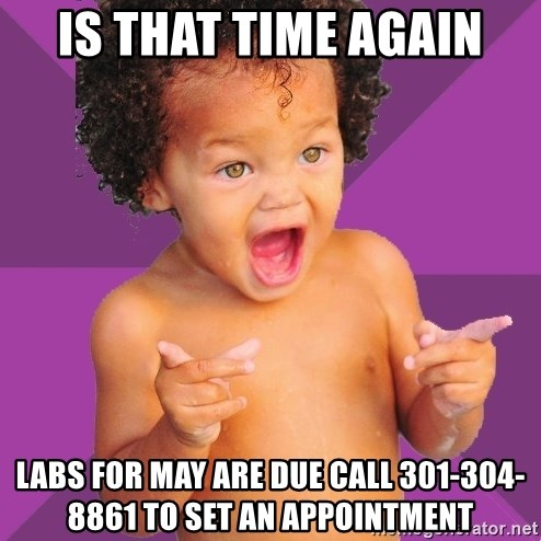 Baby $wag - Is that time again labs for May are due call 301-304-8861 to set an appointment