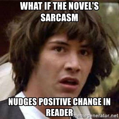 Conspiracy Keanu - what if the novel's sarcasm nudges positive change in reader