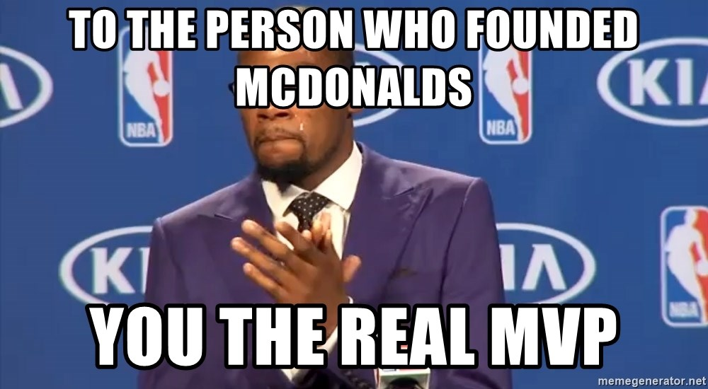 KD you the real mvp f - To the person who founded McDonalds you the real MVP