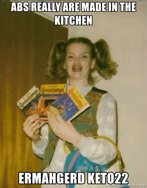 ketoermahgerd - abs really are made in the kitchen ermahgerd keto22