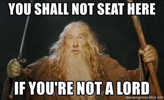 You shall not pass - You shall not seat here if you're not a Lord