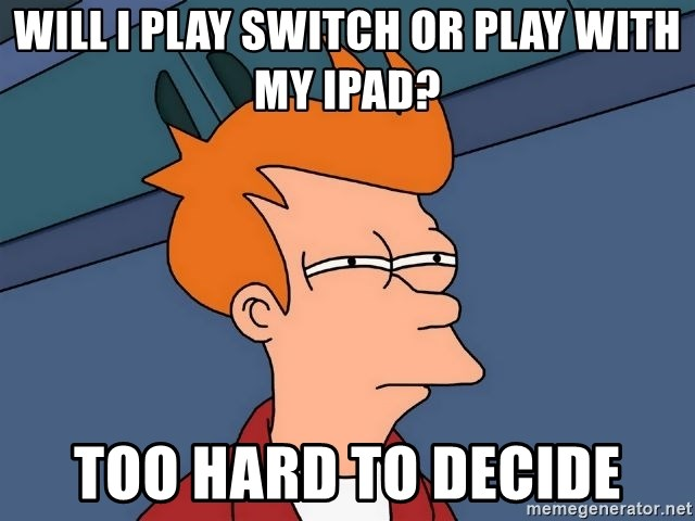 Futurama Fry - Will I play switch or play with my ipad? Too hard to decide