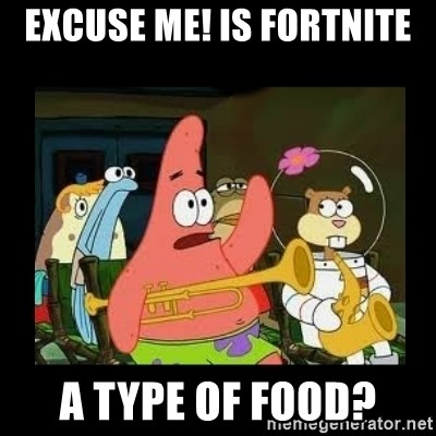 Patrick Star Instrument - excuse me! is fortnite a type of food?
