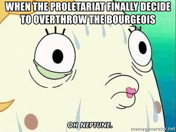 ohhhhhneuptuone - When the proletariat finally decide to overthrow the bourgeois