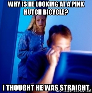 Internet Husband - Why is he looking at a pink hutch bicycle? I thought he was straight