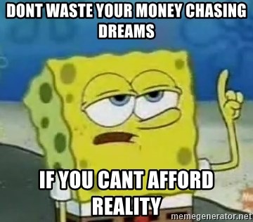 Tough Spongebob - Dont waste your money chasing dreams If you cant afford reality