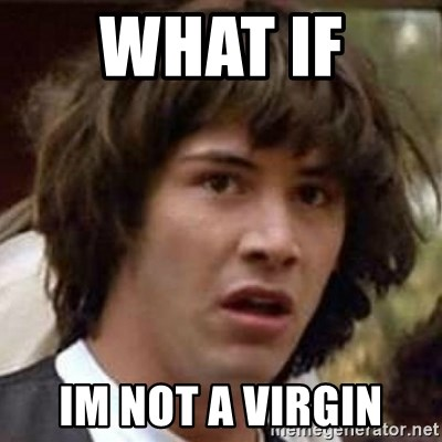 Conspiracy Keanu - what if  im not a virgin