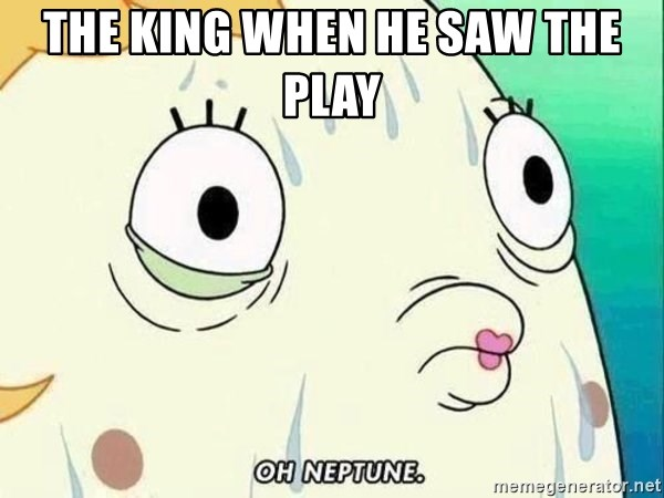 ohhhhhneuptuone - the king when he saw the play