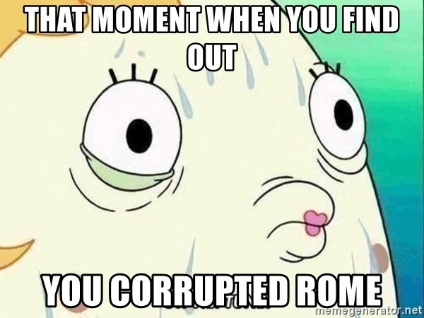 ohhhhhneuptuone - That moment when you find out you corrupted Rome