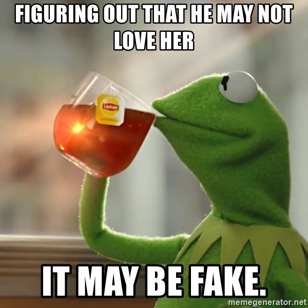 Kermit The Frog Drinking Tea - Figuring out that he may not love her It may be fake.