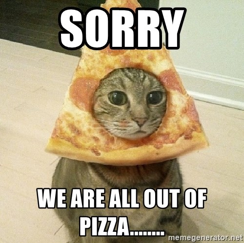 Pizza cats - sorry  we are all out of pizza........