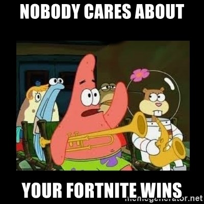 Patrick Star Instrument - nobody cares about  your fortnite wins