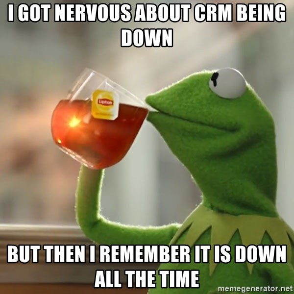 Kermit The Frog Drinking Tea - I got nervous about CRM being down But then I remember it is down all the time