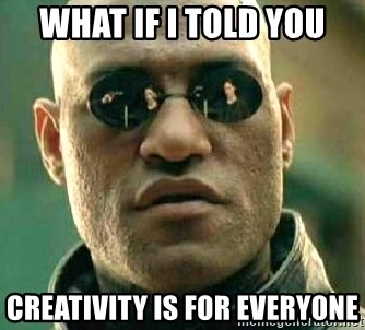 What if I told you / Matrix Morpheus - what if i told you creativity is for everyone