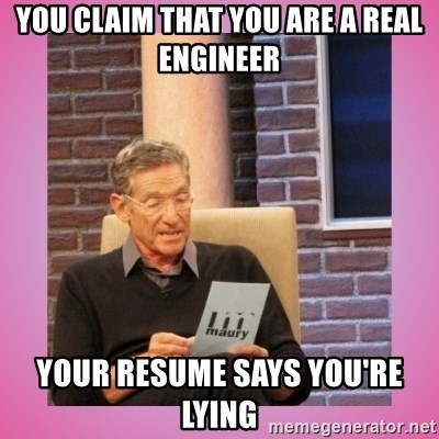 MAURY PV - YOU CLAIM THAT YOU ARE A REAL ENGINEER YOUR RESUME SAYS YOU'RE LYING