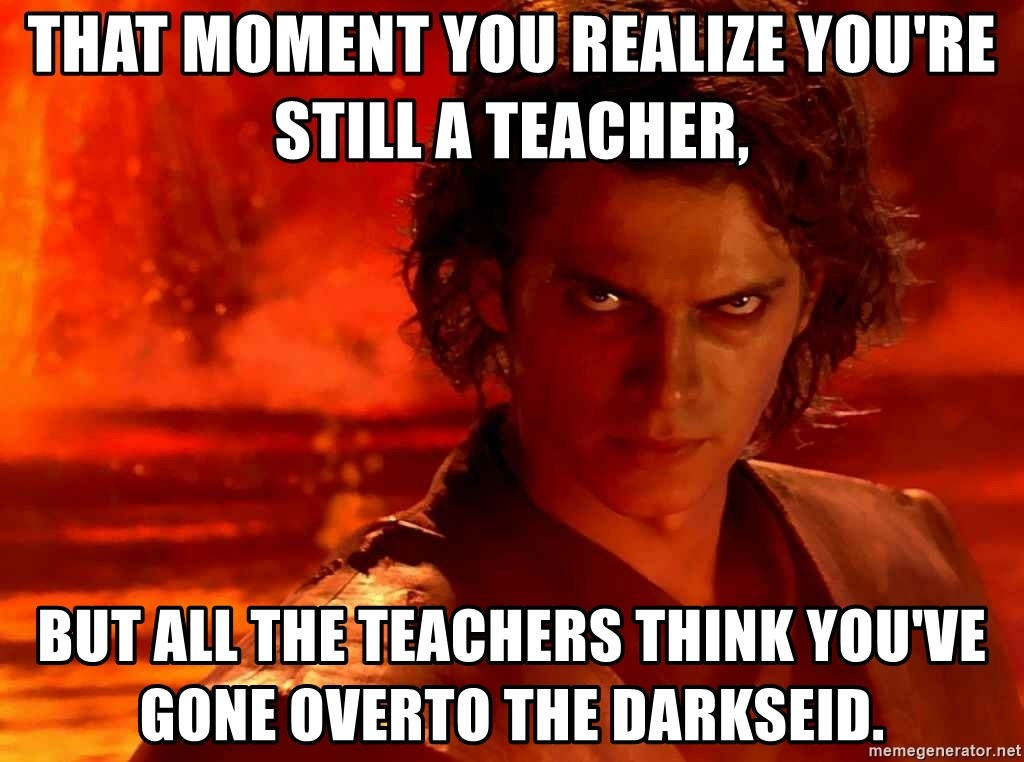 Anakin Skywalker - That moment you realize you're still a teacher,  But all the teachers think you've gone overto the darkseid.