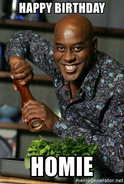 Ainsley Chef - Happy Birthday Homie