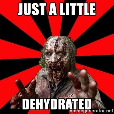 Zombie - JUST A LITTLE Dehydrated