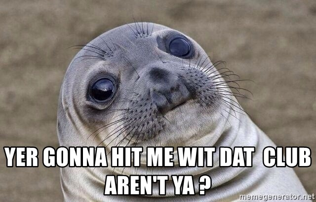 Awkward Seal - yer gonna hit me wit dat  club aren't ya ?