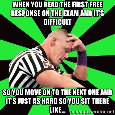 Deep Thinking Cena - When you read the first free response on the exam and it's difficult So you move on to the next one and it's just as hard so you sit there like...