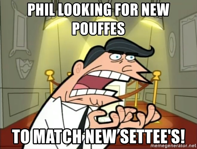 Timmy turner's dad IF I HAD ONE! - Phil looking for new pouffes to match new settee's!