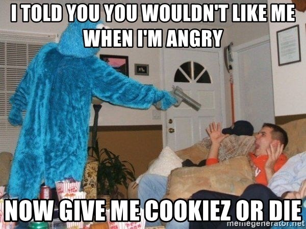 Bad Ass Cookie Monster - i told you you wouldn't like me when I'm angry  now give me cookieZ or die