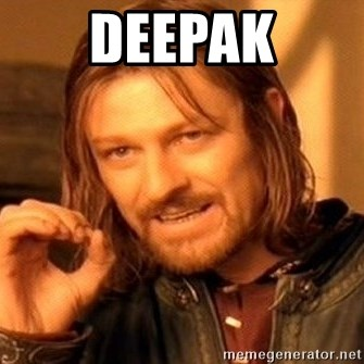 One Does Not Simply - Deepak