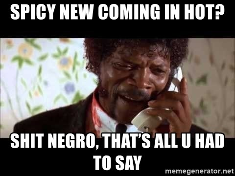 Pulp Fiction sending the Wolf - Spicy new coming in hot? Shit negro, that's all u had to say