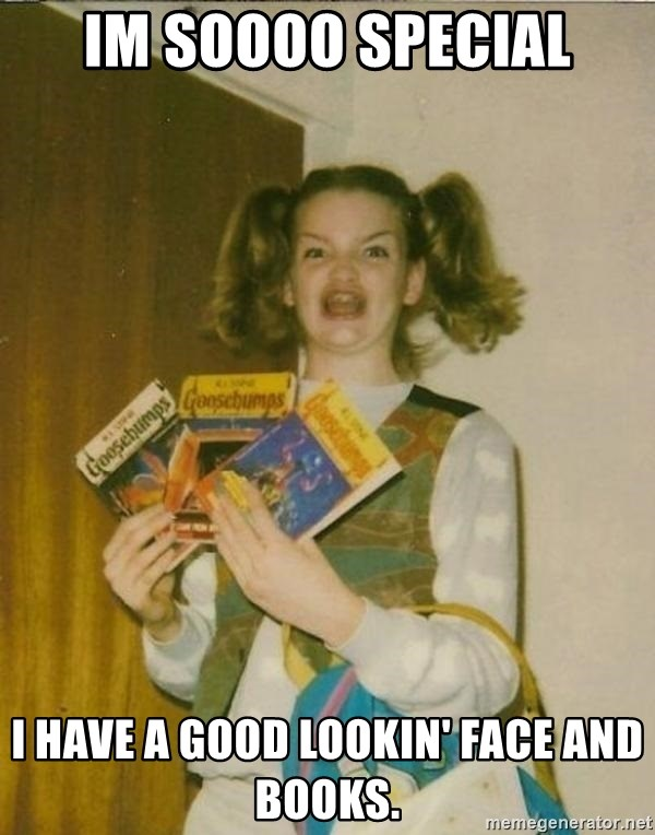 ketoermahgerd - Im soooo special I have a good lookin' face and books.
