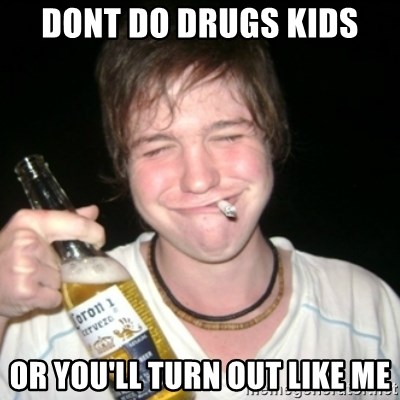 Good luck drunk - dont do drugs kids or you'll turn out like me