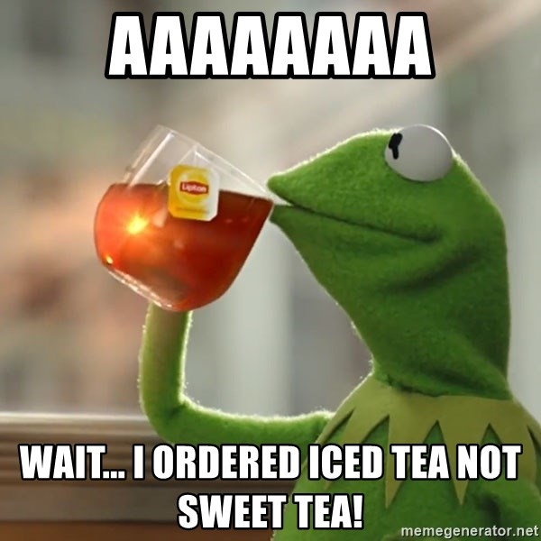 Kermit The Frog Drinking Tea - aaaaaaaa Wait... I ordered iced tea not sweet tea!