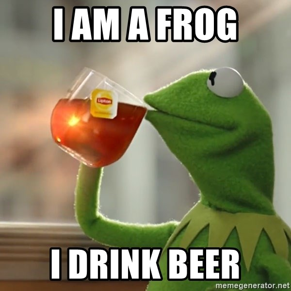 Kermit The Frog Drinking Tea - i am a frog i drink beer