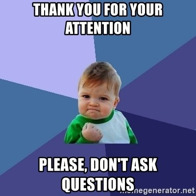 Success Kid - Thank you for your attention Please, don't ask questions