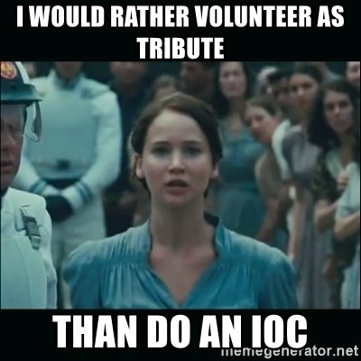 I volunteer as tribute Katniss - I would rather volunteer as tribute than do an ioc