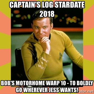 Captain Kirk - Captain's Log Stardate 2018 Bob's Motorhome Warp 10 - To Boldly Go wherever Jess Wants!