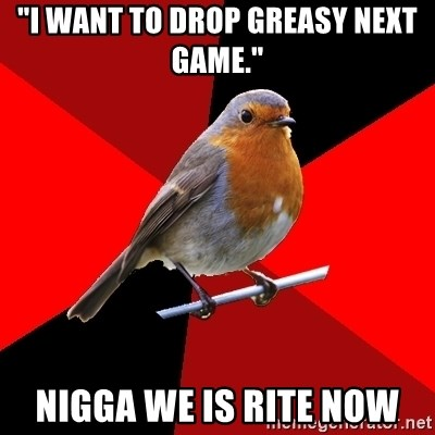 "Retail Robin - ""I want to drop greasy next game."" NIGGA WE IS RITE NOW"