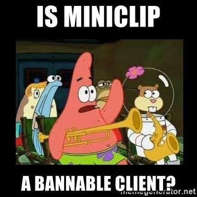Patrick Star Instrument - Is Miniclip A bannable client?
