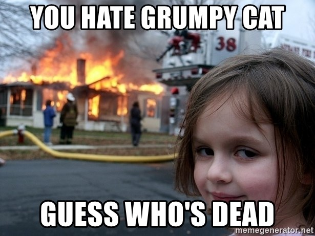 best price pre order exclusive range You hate Grumpy CAt Guess who's Dead - Disaster Girl | Meme ...