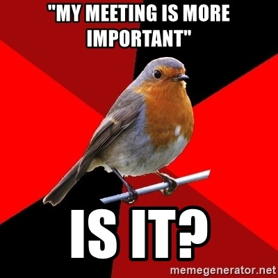 "Retail Robin - ""My meeting is more important"" Is it?"