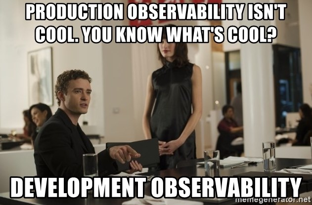 sean parker - Production observability isn't cool. You know what's cool? development observability