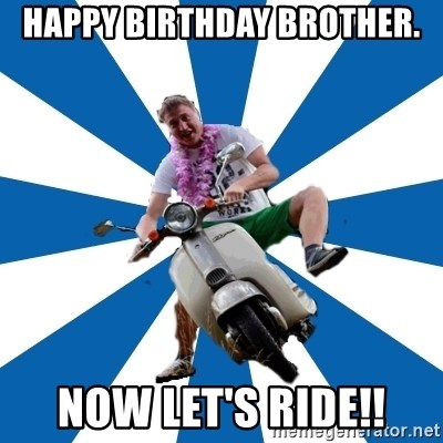 Typical Retroscooterist  - Happy Birthday Brother. Now let's ride!!