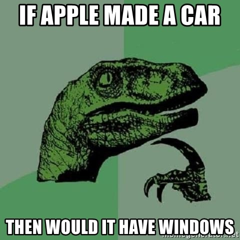 Philosoraptor - if apple made a car  then would it have windows