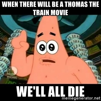 ugly barnacle patrick - When there will be a thomas the train movie we'll all die