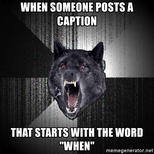 "xymixihb - When someone posts a caption that starts with the word ""when"""