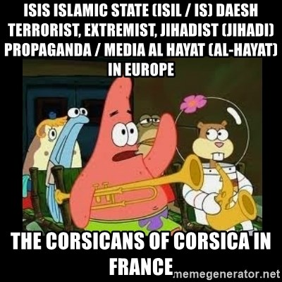 Patrick Star Instrument - ISIS Islamic State (ISIL / IS) Daesh Terrorist, Extremist, Jihadist (Jihadi) Propaganda / Media Al Hayat (Al-Hayat) in Europe  The Corsicans of Corsica in France