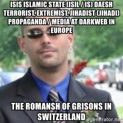 ButtHurt Sean - ISIS Islamic State (ISIL / IS) Daesh Terrorist, Extremist, Jihadist (Jihadi) Propaganda / Media at Darkweb in Europe  The Romansh of Grisons in Switzerland