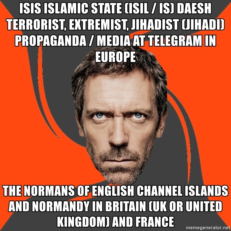 AngryDoctor - ISIS Islamic State (ISIL / IS) Daesh Terrorist, Extremist, Jihadist (Jihadi) Propaganda / Media at Telegram in Europe  The Normans of English Channel Islands and Normandy in Britain (UK or United Kingdom) and France