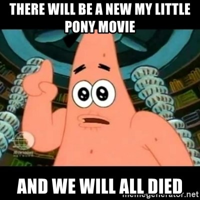 ugly barnacle patrick - There Will Be a New My little pony movie  and we will all died