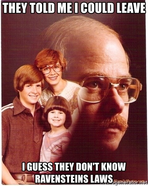 Family Man - They told me i could leave I guess they don't know ravensteins laws