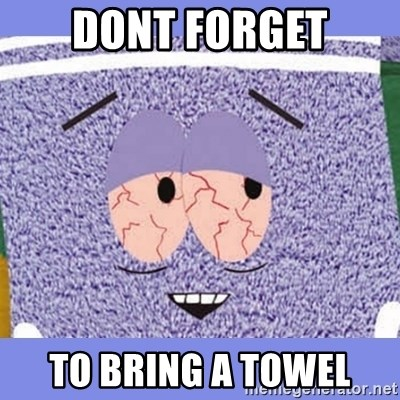 Towelie - dont forget to bring a towel